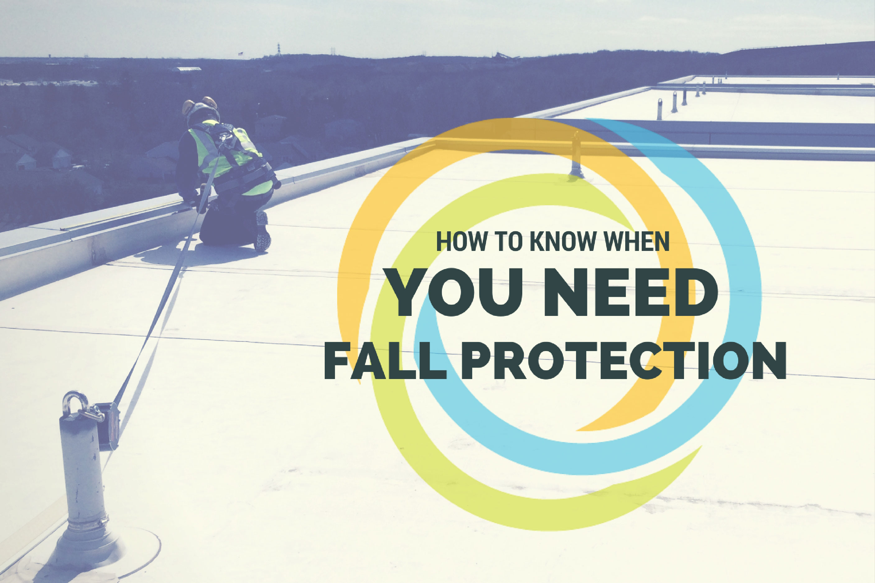 How to Know When You Need Fall Protection – A Complete Guide